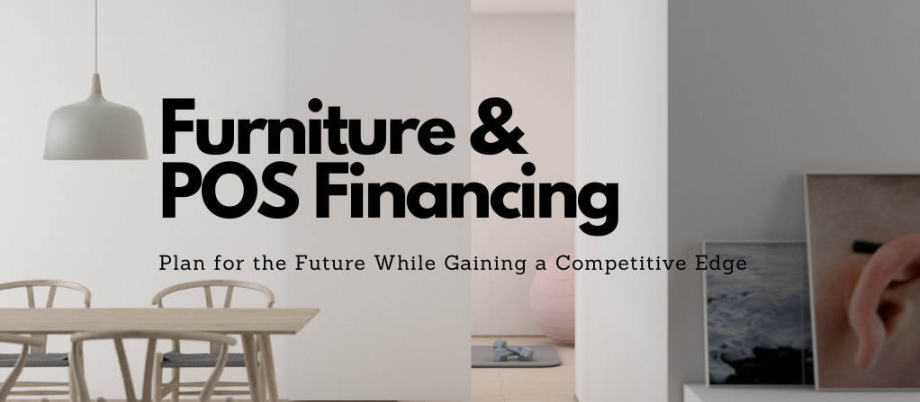 Furniture & POS Financing, Plan for the Future While Gaining a